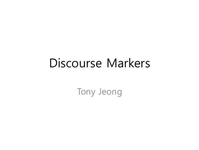 Discourse Markers    Tony Jeong