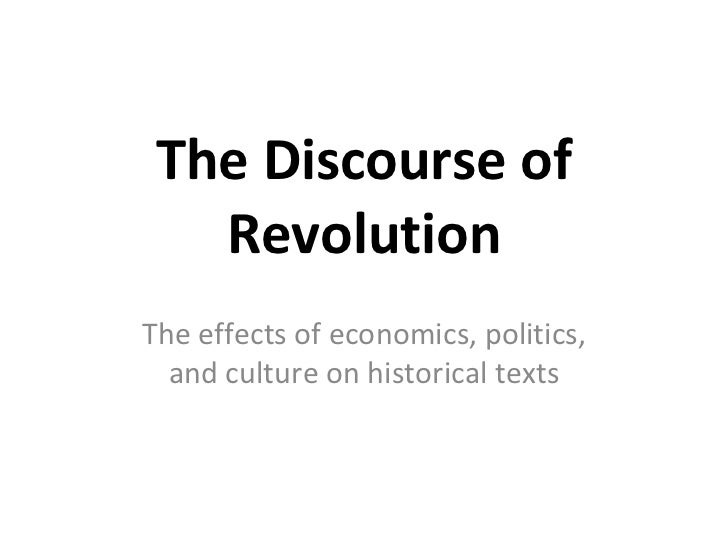 The Discourse of Revolution The effects of economics, politics, and culture on historical texts