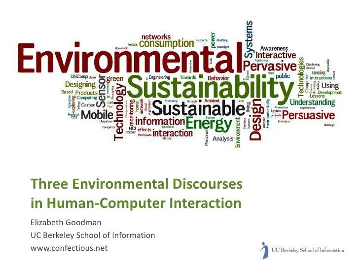 Three Environmental Discourses in Human-Computer Interaction Elizabeth Goodman UC Berkeley School of Information www.confe...