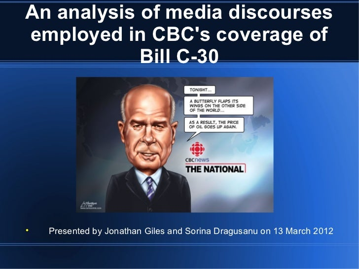 An analysis of media discoursesemployed in CBCs coverage of            Bill C-30    Presented by Jonathan Giles and Sorin...