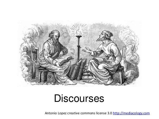 Discourses  Antonio Lopez creative commons license 3.0 http://mediacology.com