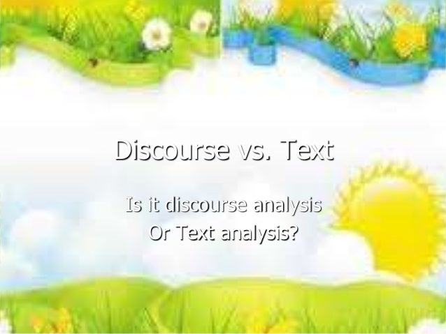 Discourse vs. Text Is it discourse analysis Or Text analysis?