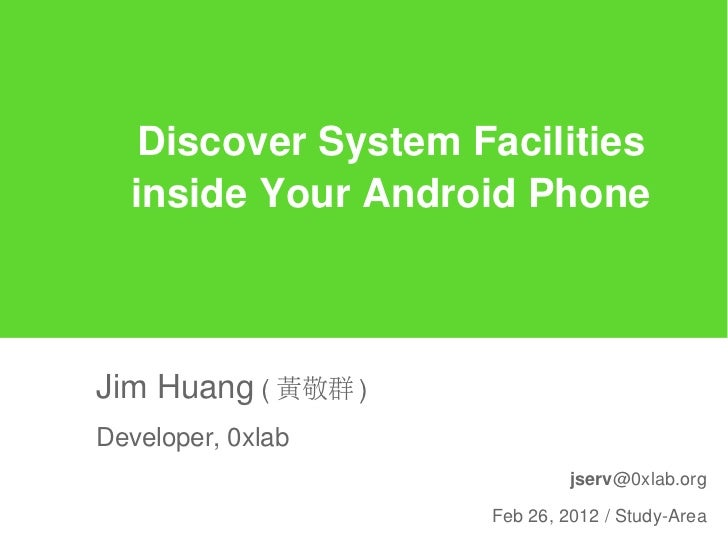 Discover System Facilities  inside Your Android PhoneJim Huang ( 黃敬群 )Developer, 0xlab                             jserv@0...