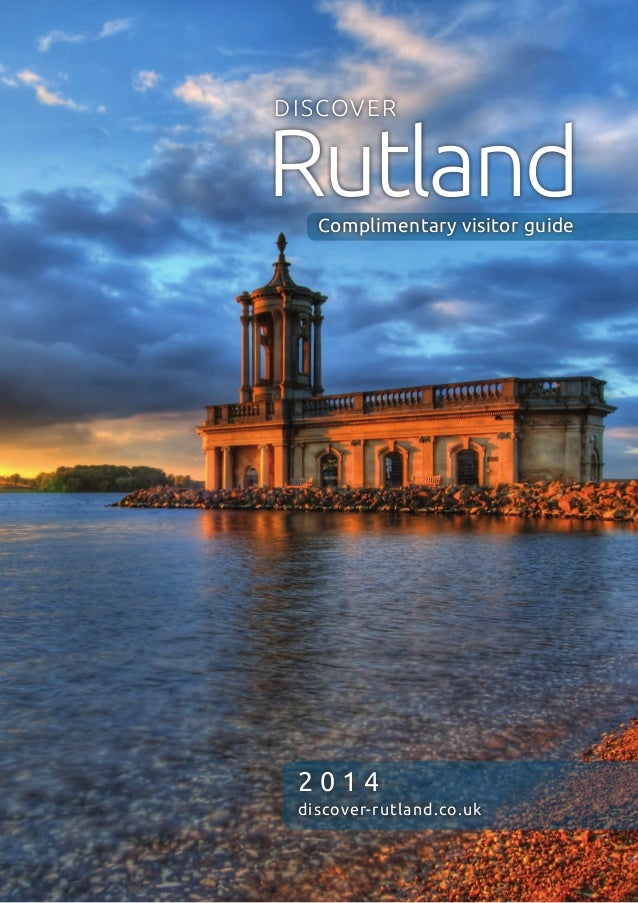 2 0 1 4 discover-rutland.co.uk Rutland DISCOVER Complimentary visitor guide