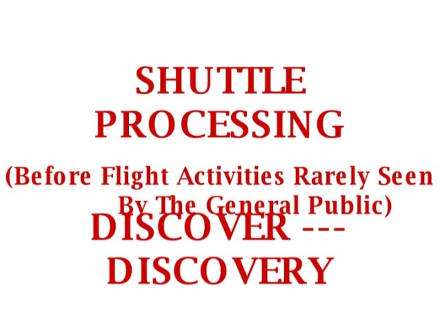 SHUTTLE PROCESSING  (Before Flight Activities Rarely Seen   l_P_u_blic) D ISCO VERY