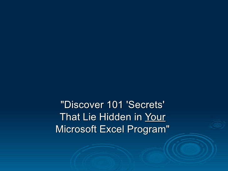 """Discover 101 'Secrets'  That Lie Hidden in  Your   Microsoft Excel Program"""