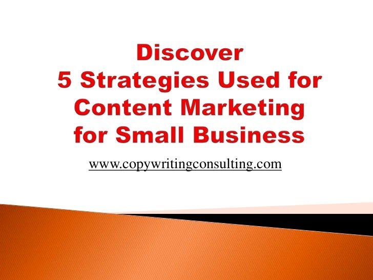 Discover 5 Strategies Used for Content Marketing for Small Business<br />www.copywritingconsulting.com<br />