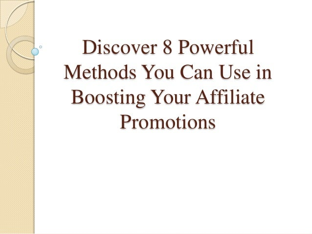 Discover 8 PowerfulMethods You Can Use inBoosting Your AffiliatePromotions