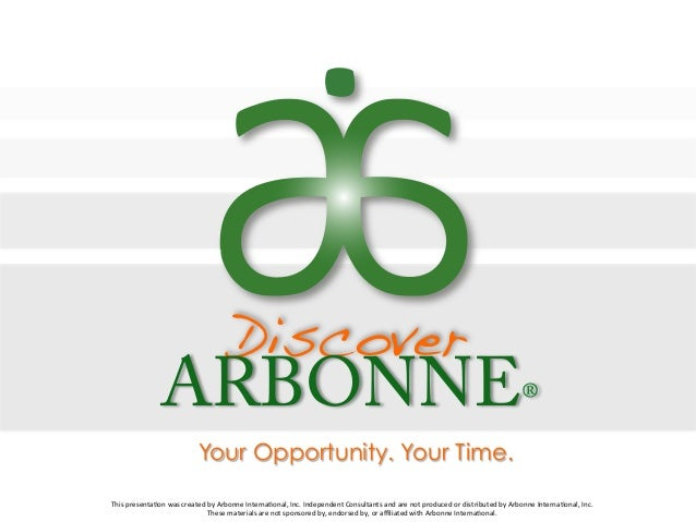 Discover! ARBONNE® Your Opportunity. Your Time.This%presenta,on%was