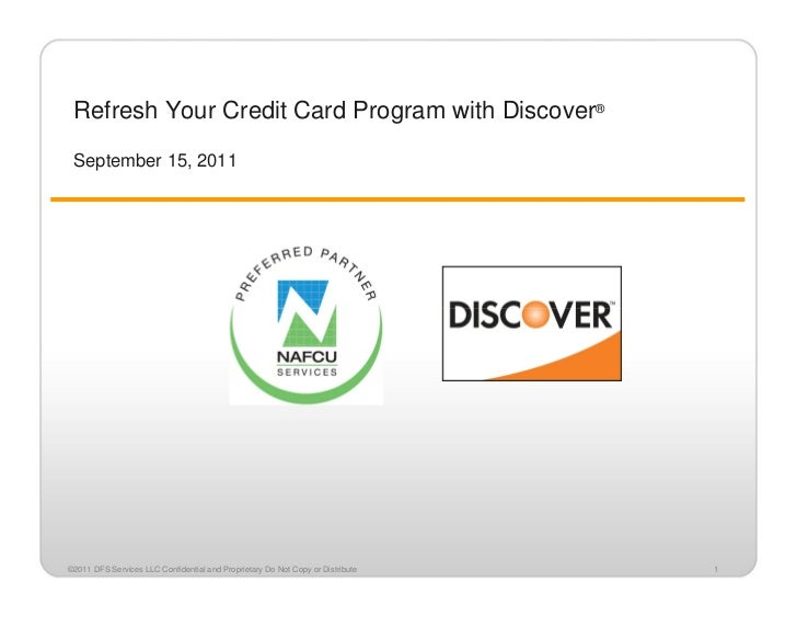 Refresh Your Credit Card Program with Discover® September 15, 2011©2011 DFS Services LLC Confidential and Proprietary Do N...