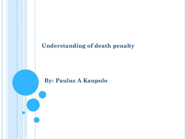 Understanding of death penalty By: Paulus A Kaupolo