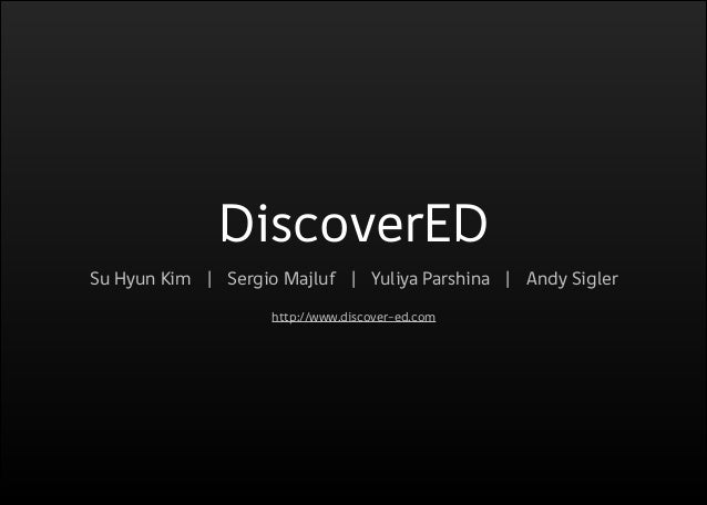 DiscoverED Su Hyun Kim | Sergio Majluf | Yuliya Parshina | Andy Sigler ! http://www.discover-ed.com