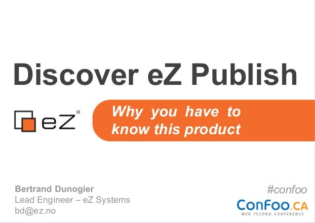 Discover eZ Publish                     Why you have to                     know this productBertrand Dunogier            ...