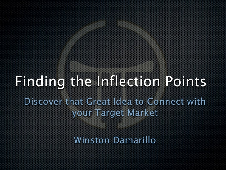 Finding the Inflection Points  Discover that Great Idea to Connect with             your Target Market             Winston...