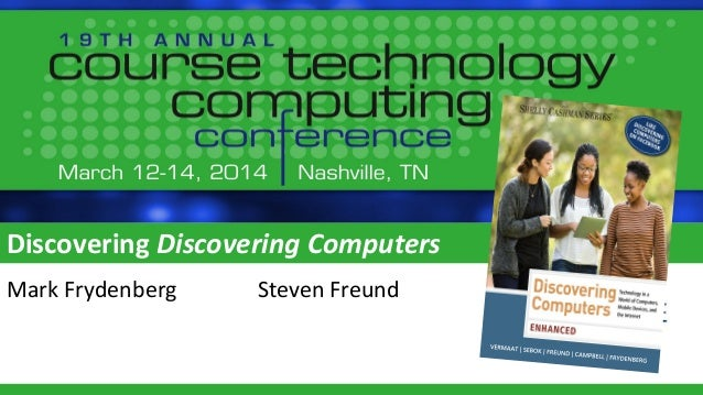 Discovering: Discovering Computers - Course Technology Computing Conference