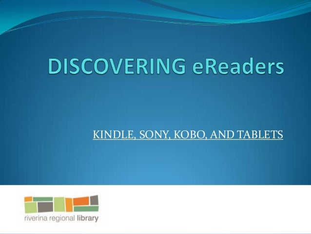 KINDLE, SONY, KOBO, AND TABLETS