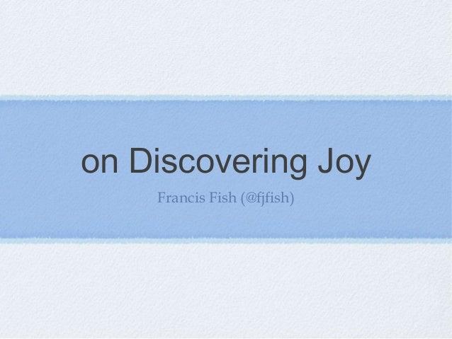 on Discovering Joy    Francis Fish (@fjfish)