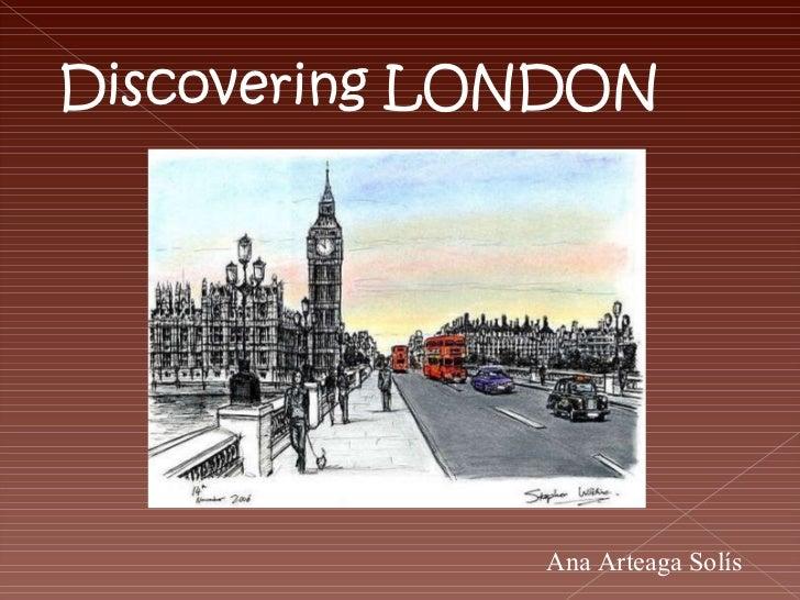 Discovering LONDON Ana Arteaga Solís