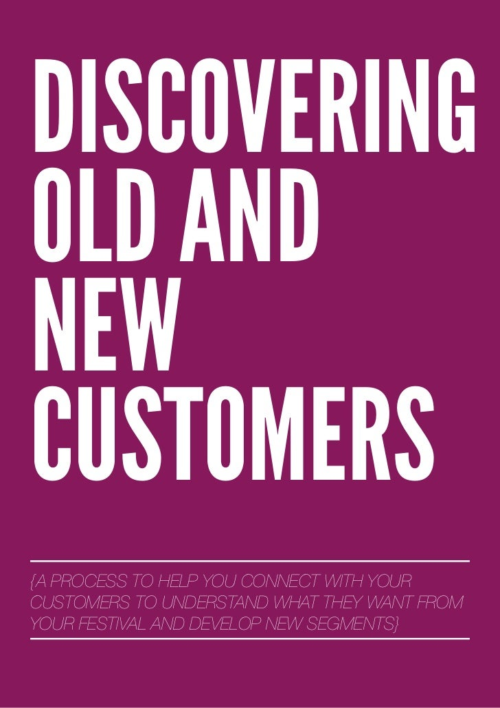 DISCOVERINGOLD ANDNEWCUSTOMERS{A PROCESS TO HELP YOU CONNECT WITH YOURCUSTOMERS TO UNDERSTAND WHAT THEY WANT FROMYOUR FEST...
