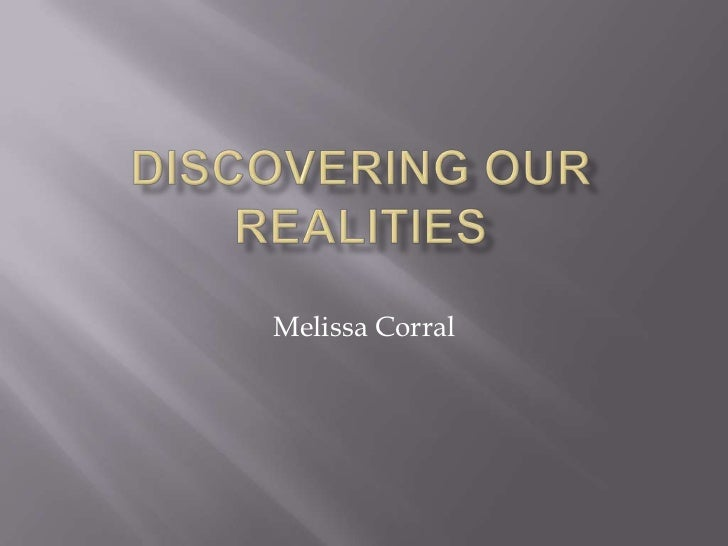 Discovering our realities<br />Melissa Corral<br />