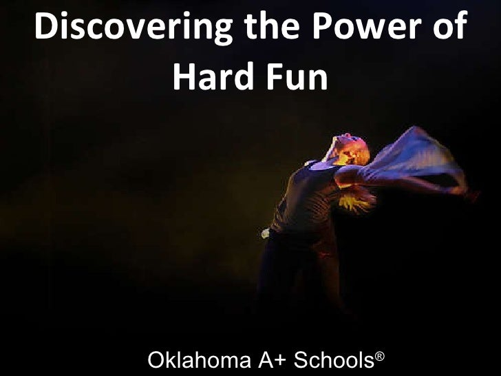 Discovering the Power of Hard Fun Oklahoma A+ Schools ®