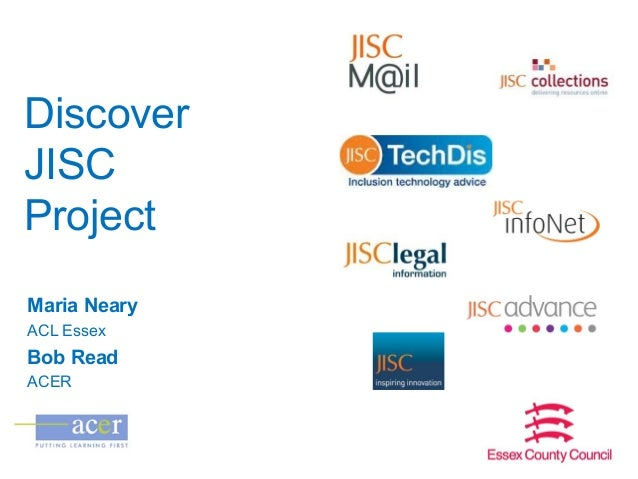 Discover JISC Project Maria Neary ACL Essex  Bob Read ACER
