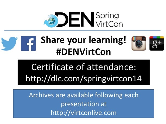 Archives are available following each presentation at http://virtconlive.com Certificate of attendance: http://dlc.com/spr...
