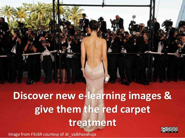 Discover new e-learning images & give them the red carpet treatment Image from FlickR courtesy of dr_vaibhavahuja