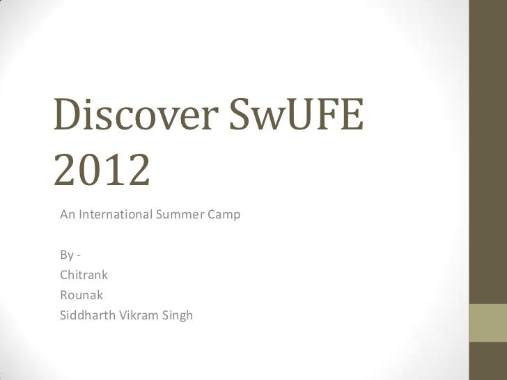 Discover SwUFE2012An International Summer CampBy -ChitrankRounakSiddharth Vikram Singh