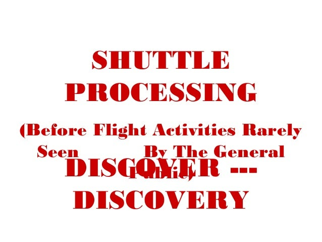 SHUTTLE PROCESSING (Before Flight Activities Rarely Seen By The General DISCOVER --Public)  DISCOVERY