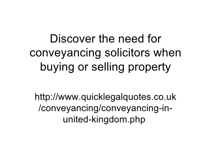 Discover the need forconveyancing solicitors when  buying or selling propertyhttp://www.quicklegalquotes.co.uk /conveyanci...