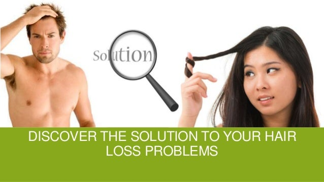 DISCOVER THE SOLUTION TO YOUR HAIR LOSS PROBLEMS