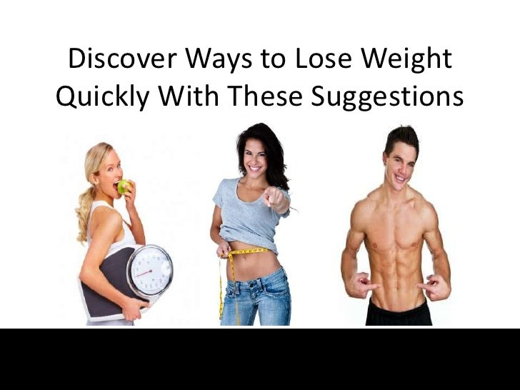 Discover Ways to Lose WeightQuickly With These Suggestions