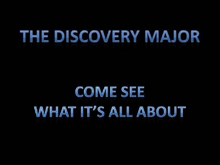 The DISCOVERY Major<br />Come See <br />What It's All About<br />