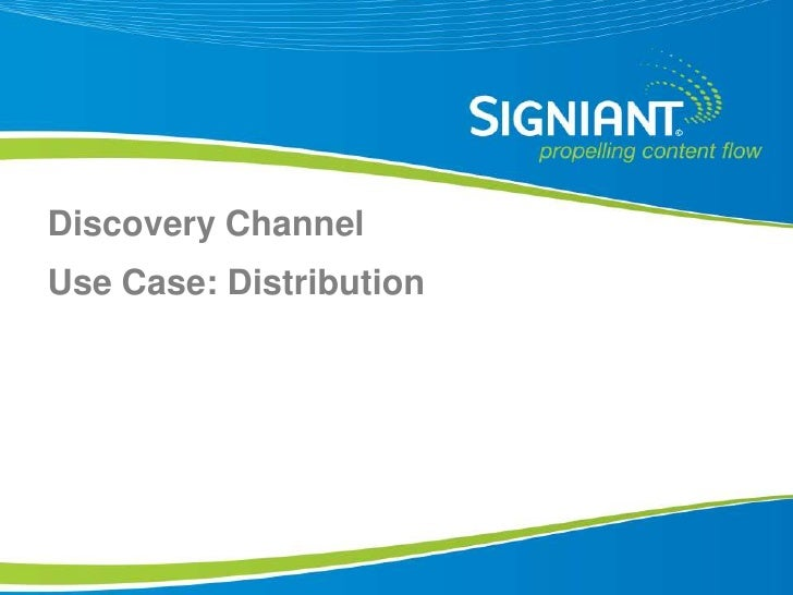 Discovery Channel Use Case: Distribution     Proprietary and Confidential