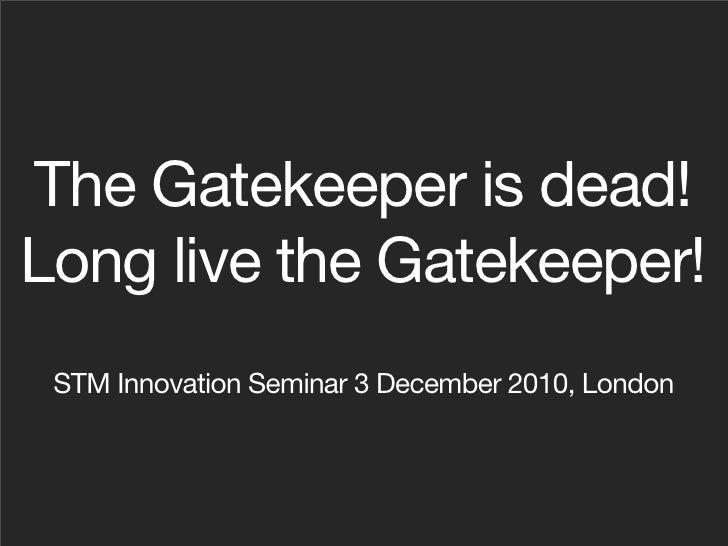 The Gatekeeper is Dead! Long live the Gatekeeper
