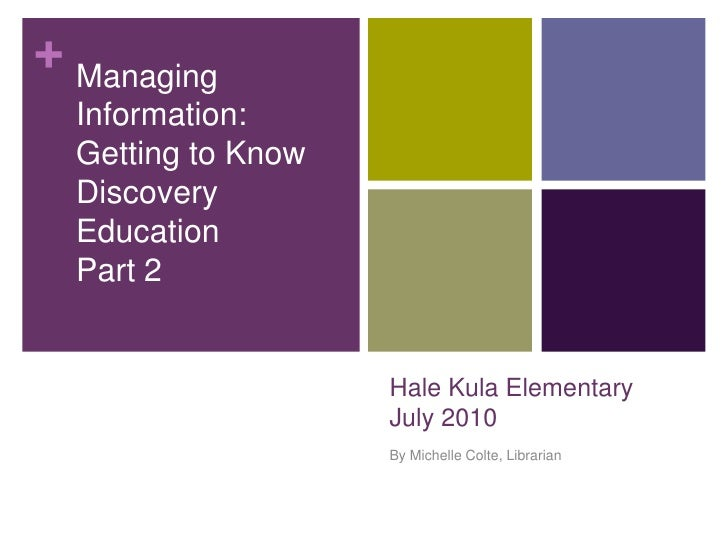 Hale Kula ElementaryJuly 2010<br />By Michelle Colte, Librarian<br />Managing Information:  <br />Getting to Know Discover...