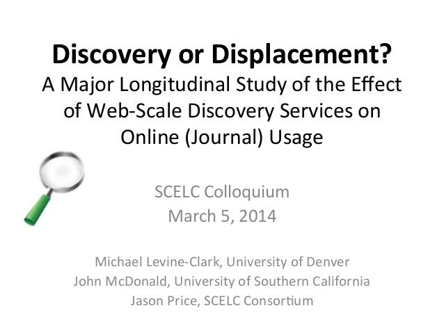 Discovery  or  Displacement?   A  Major  Longitudinal  Study  of  the  Effect   of  Web-‐Scale  Di...
