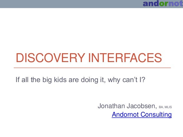 DISCOVERY INTERFACESIf all the big kids are doing it, why can't I?                             Jonathan Jacobsen, BA, MLIS...