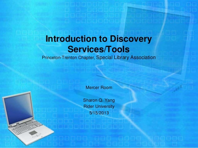 Introduction to Discovery Services/Tools Princeton-Trenton Chapter, Special Library Association Mercer Room Sharon Q. Yang...