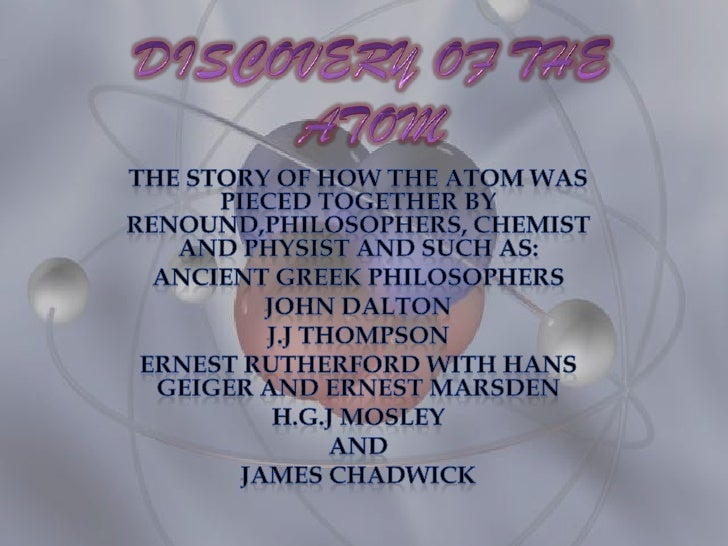 DISCOVERY OF THE ATOM<br />THE STORY OF HOW THE ATOM WAS PIECED TOGETHER BY RENOUND,PHILOSOPHERS, CHEMIST AND PHYSIST AND ...