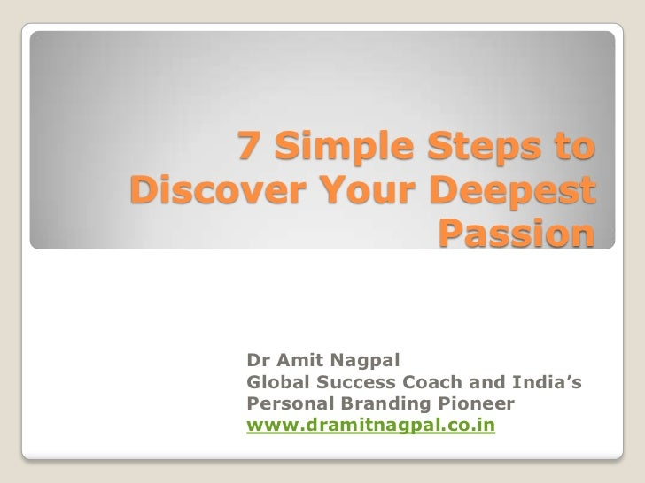 7 Simple Steps toDiscover Your Deepest              Passion     Dr Amit Nagpal     Global Success Coach and India's     Pe...