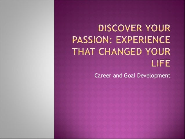 Discover your passion, experiences that changed your life