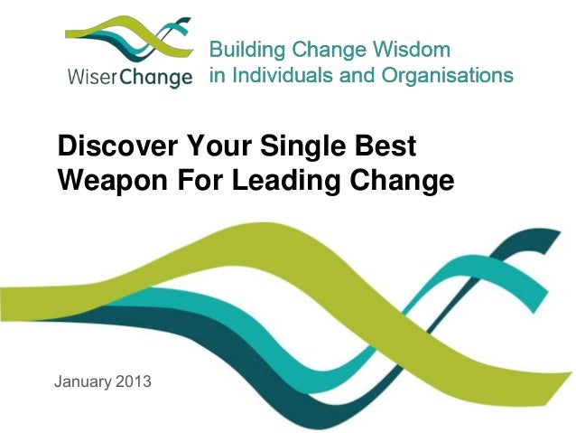 Discover Your Single Best  Weapon For Leading Change  January 2013