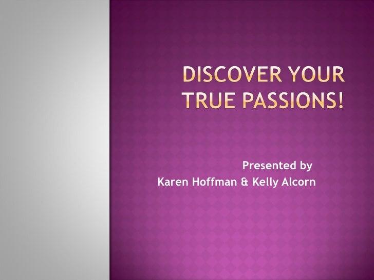 Presented by  Karen Hoffman & Kelly Alcorn