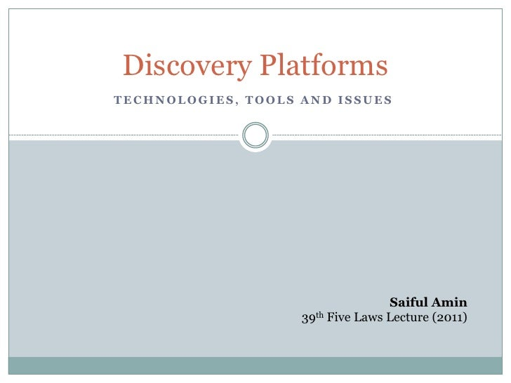 Discovery PlatformsTECHNOLOGIES, TOOLS AND ISSUES                                   Saiful Amin                    39th Fi...