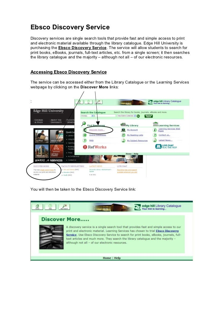 Ebsco Discovery ServiceDiscovery services are single search tools that provide fast and simple access to printand electron...