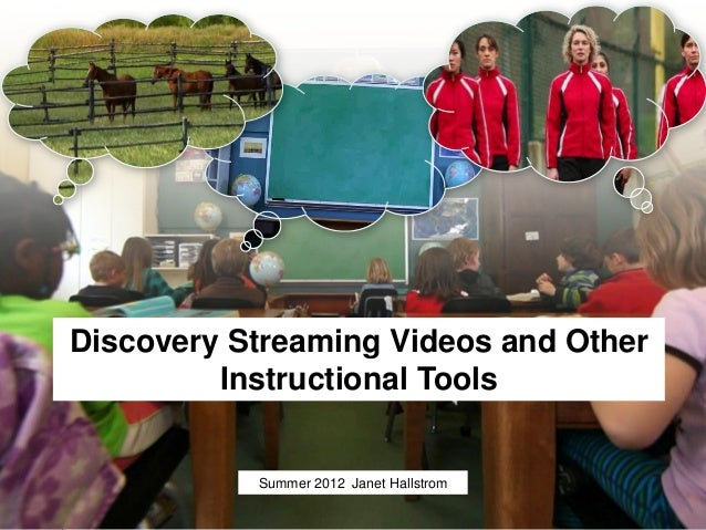 Discovery Streaming Videos and Other         Instructional Tools           Summer 2012 Janet Hallstrom