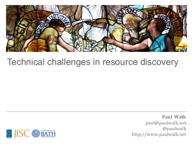 Technical challenges in resource discovery                                           Paul  Walk                       ...