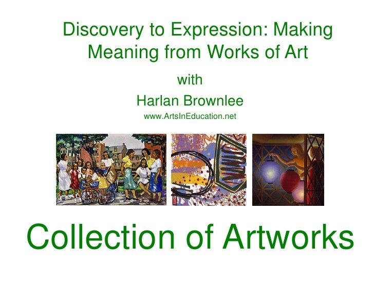 Discovery to Expression: Making     Meaning from Works of Art                with          Harlan Brownlee           www.A...